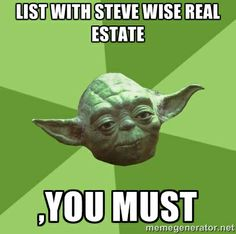 Happy Meme day Monday y'all from the team @ Steve Wise Real Estate Take some advice from Yoda!