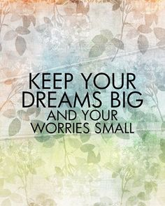Keep your dreams big and your worries small #quotes #Inspirational www.socialmediamamma.com