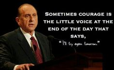 """"""" A veces la valentía es esa pequeña voz que dice al final del día: Lo intentaré otra vez mañana"""""""
