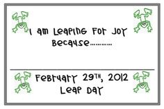 another last minute leap year activity for my kiddos -- a great free printable from mymommyreads.blogspot.com.  I think I am going to make a leap year jar to put these little notes in....it will be a little time capsule that we year : )
