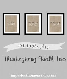 Awesome art printable idea and decor. Free Thanksgiving Wall Trio - very classy, and I love that it's a Bible verse! Thanksgiving Art, Thanksgiving Decorations, Thanksgiving Recipes, Printable Art, Free Printables, Freebies Printable, Abundant Life, Happy Fall Y'all, Christian Inspiration