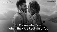 10 Phrases Men Say When They Are Really Into You - https://themindsjournal.com/10-phrases-men-say-when-they-are-really-into-you/