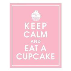 Keep calm and eat a cupcake  #keepcalm #cupcake #print