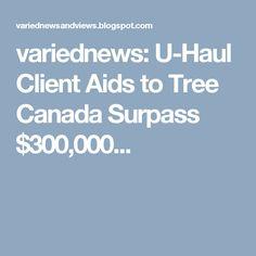 variednews: U-Haul Client Aids to Tree Canada Surpass $300,000...