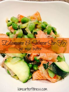 Kim Carter Fitness | On Fire to Change Lives- 21 day fix approved edamame and salmon stir-fry over rice noodles or brown rice:)
