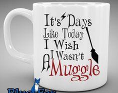 Muggle,Funny Coffee Mug, It's Days Like Today I Wish I Wasn't A Muggle,  Harry Potter Fan, By Blue Fox Gifts*215