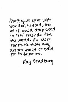 """Stuff your eyes with wonder"" -Ray Bradbury"