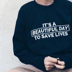It's A Beautiful Day To Save Lives Greys Anatomy Shirt Sweatshirt Tank