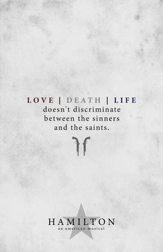 Love/Death/Life doesnt discriminate between the sinners and the saints. Lyric poster from the incredible musical Hamilton. -Artwork is 11X17 and