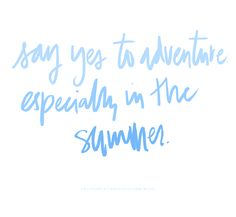 Say yes to adventures - especially in the summer