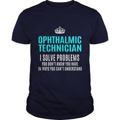 OPHTHALMIC TECHNICIAN T Shirts, Hoodies, Sweatshirts. GET ONE ==> https://www.sunfrog.com/LifeStyle/OPHTHALMIC-TECHNICIAN-102736805-Navy-Blue-Guys.html?41382
