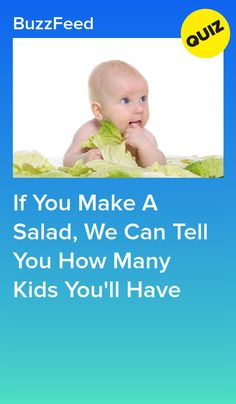Don't you wanna know?make the salad. Quizzes Funny, Fun Quizzes, Baby Quiz, Playbuzz Quizzes, When Im Bored, Great Fear, How Many Kids, Personality Quizzes, First Baby