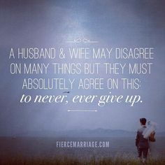 A husband and wife may agree on many things but they must absolutely agree on this: to never give up.