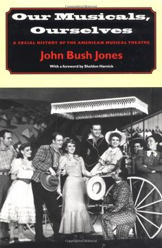Amazon.com: Our Musicals, Ourselves: A Social History of the American Musical Theatre (9780874519044): John Bush Jones: Books