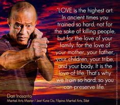 "#WarriorWednesday ""Love is the highest art. In ancient times you trained so hard, not for the sake of killing people, but for the love of your family: for the love of your mother, your father, your children, your tribe, and your body. It is the love..."