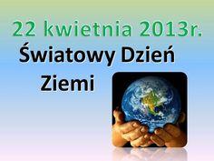 22 kwietnia 2013r. Światowy Dzień Ziemi.>