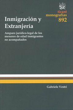 Inmigración y extranjería : amparo jurídico-legal de los menores de edad inmigrantes no acompañados / Gabriele Vestri. -  Valencia : Tirant lo Blanch, 2014