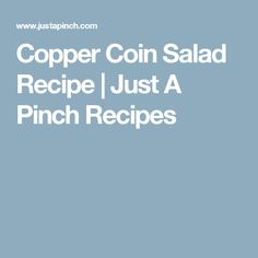 Copper Coin Salad Recipe | Just A Pinch Recipes