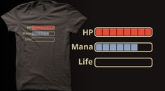 Do you have lots of HP and Mana but no life? Then give this tee design a vote to make it real!
