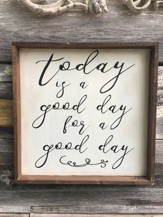 Today Is A Good Day For A Good Day Wood Sign 12 x 12