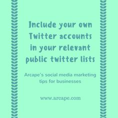 For maximum exposure on Twitter, don't forget to include you own accounts in your relevant public twitter lists.  Social media marketing tips for businesses!