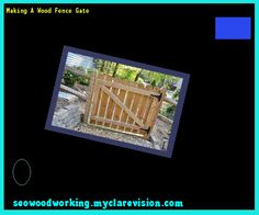 Making A Wood Fence Gate 101650 - Woodworking Plans and Projects!
