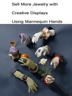 Creative Jewelry Display Ideas - Use painted mannequin hands to display pieces.