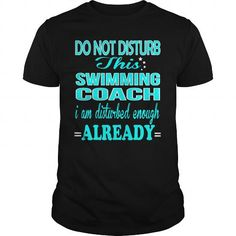 SWIMMING COACH Do Not Disturb I Am Disturbed Enough Already T Shirts, Hoodies. Get it now ==► https://www.sunfrog.com/LifeStyle/SWIMMING-COACH--DISTURB-118556305-Black-Guys.html?57074 $22.99
