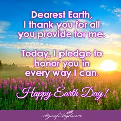 Happy Earth Day. Today celebrate how much the Earth means to you.  ~ Karen Borga, The Angel Lady