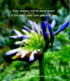 """Your journey will be much easier if you don't carry your past with you."" Self improvement and counseling quotes. Created and posted by the Online Counselling College."