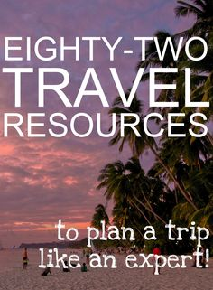 82 Travel Resources To Plan a Trip Like An Expert