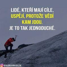 Lidé, kteří mají cíle uspějí, protože vědí kam jdou. Je to tak jednoduché. #motivace #uspech #adriankolek #czech #sitovymarketing #czechgirl #czechboy #slovak #motivacia #business #success #lifequotes Motto, Proverbs, Motivation, Quotes, Instagram, Cuba, Qoutes, Dating, Powerful Quotes