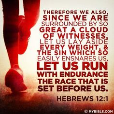 """Therefore we also, since we are surrounded by so great a cloud of witnesses, let us lay aside every weight and the sin which so easily ensnares us, let us run with endurance the race that is set before us."" Hebrews 12:1 I was given Hebrews 12:1 on a bracelet before my first Half Marathon..."
