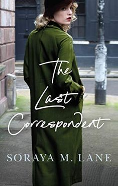 The Last Correspondent by Soraya M. Lane Historical Fiction Books, Fiction Novels, Free Books To Read, Book Review Blogs, Historical Women, Book Club Books, Book Nerd, Books Online, Audio Books