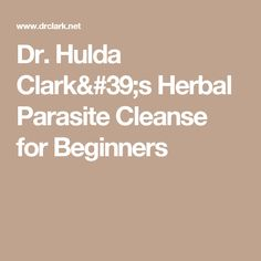 Dr. Hulda Clark's Herbal Parasite Cleanse for Beginners