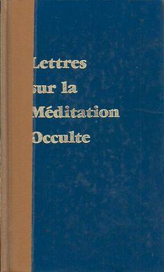 BAILEY, ALICE A. Lettres sur la méditation occulte