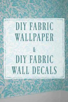 DIY Fabric Wallpaper and Fabric Wall Decals