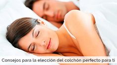 Consejos para la elección del colchón perfecto para ti