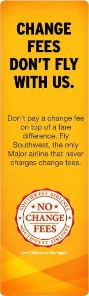 Southwest Airlines: Change fees don't fly with us. *Fare difference may apply.