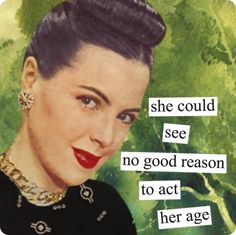 """Magnet - Of course, they say the eyesight is one of the first things to go: A carefully coiffed woman considers, and, """"she could see no good reason to act her age."""" Vinyl magnets depicting retro-chic dames voicing very modern attitudes measures approximately 3½″ square."""