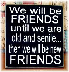 We will be friends until we are old and by woodsignsbypatti, $18.00