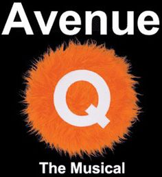 Avenue Q.    This show is soooo funny! It's Sesame Street for adults. haha