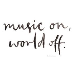 Music On, World Off