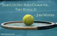 Tennis- John Wooden quote - Sports do not build character.they reveal it. Softball Quotes, Tennis Quotes, Sport Quotes, Sports Sayings, Softball Stuff, Fun Sayings, Tennis Tips, Sport Tennis, Play Tennis