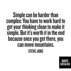 Simple can be harder than complex. You have to work hard to get your thinking clean to make it simple. But it's worth it in the end because once you get there, you can move mountains. -Steve Jobs #apple #inspiration
