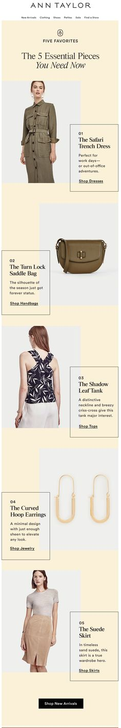 """Ann Taylor chose 5 items to showcase in an """"essential pieces"""" email. A shortlist of items inspires and creates focus. Learn more here: http://emaildesign.beefree.io/2016/04/retail-email-design-inspiration-unique-ways-feature-products/"""