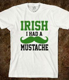 C homemade shirt ideas- Irish I Had A Mustache Funny St Patricks Day Shirt