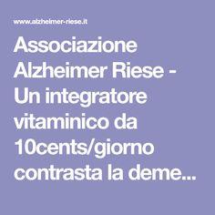 Associazione Alzheimer Riese - Un integratore vitaminico da 10cents/giorno contrasta la demenza: allora perché spendere miliardi per le medicine?