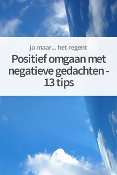 Positief omgaan met negatieve gedachten - 13 Tips Good To Know, Feel Good, Personal Goals, Self Healing, Anti Stress, Emotional Intelligence, Life Savers, Self Development, Better Life