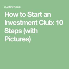 How to Start an Investment Club: 10 Steps (with Pictures)